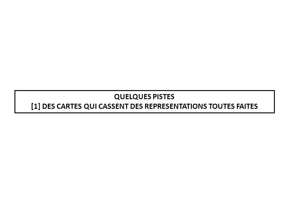 QUELQUES PISTES [1] DES CARTES QUI CASSENT DES REPRESENTATIONS TOUTES FAITES