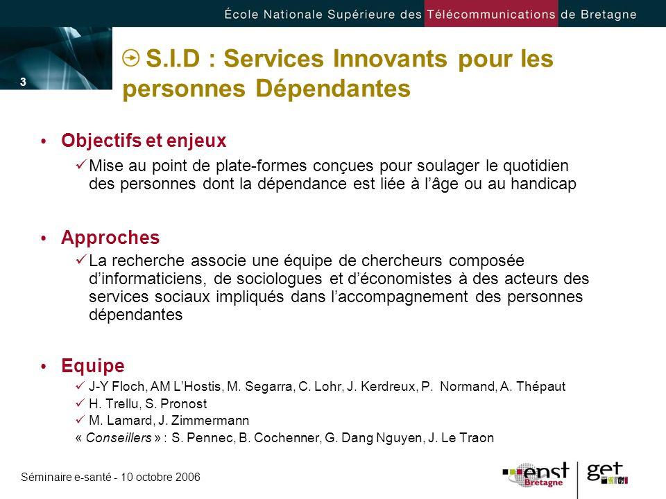 Séminaire e-santé - 10 octobre 2006 - 3 -- 3 - S.I.D : Services Innovants pour les personnes Dépendantes Objectifs et enjeux Mise au point de plate-fo
