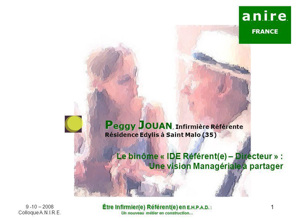 1 a. n. i. r. e. FRANCE P eggy J OUAN P eggy J OUAN, Infirmière Référente Résidence Edylis à Saint Malo (35) Le binôme « IDE Référent(e) – Directeur »