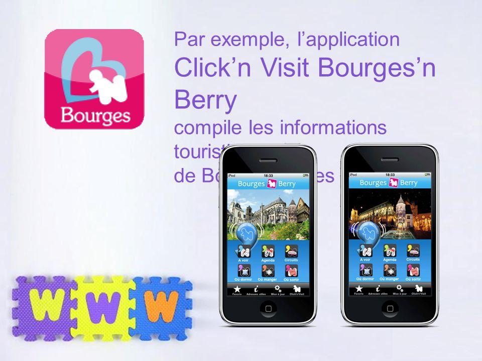 Page 25 Par exemple, lapplication Clickn Visit Bourgesn Berry compile les informations touristiques de Bourges et ses environs