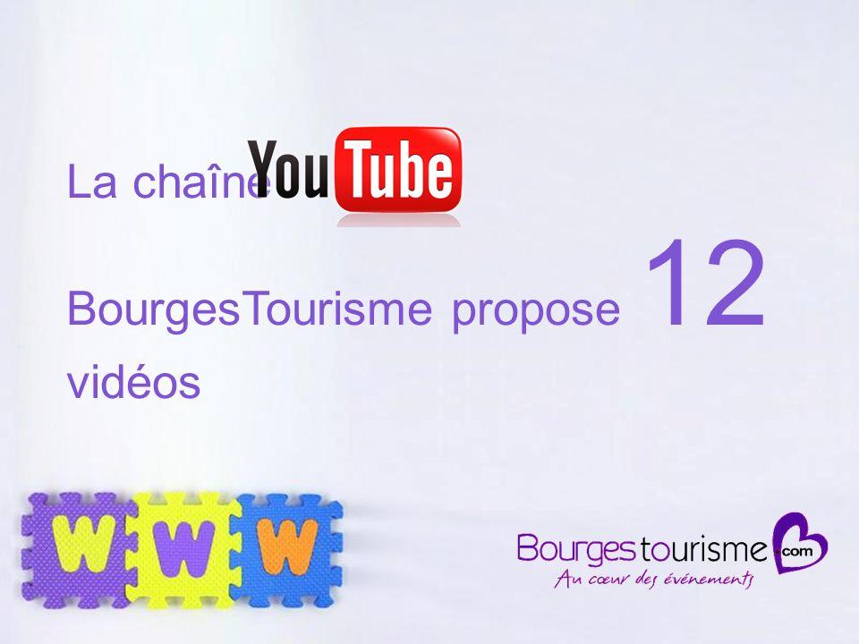 Page 9 La chaîne BourgesTourisme propose 12 vidéos