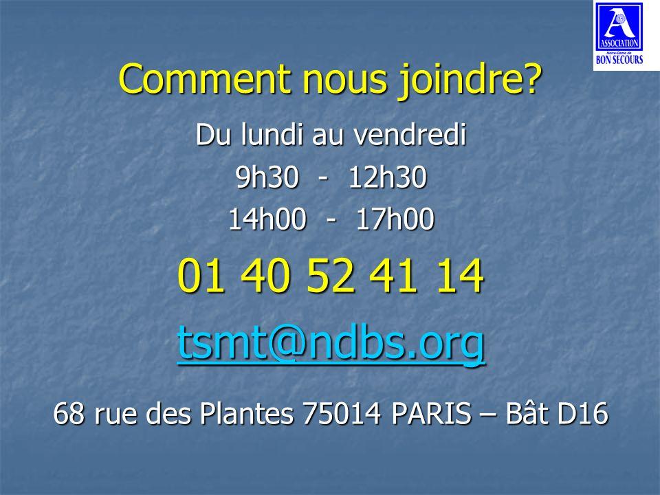 Comment nous joindre? Du lundi au vendredi 9h30 - 12h30 14h00 - 17h00 01 40 52 41 14 tsmt@ndbs.org 68 rue des Plantes 75014 PARIS – Bât D16
