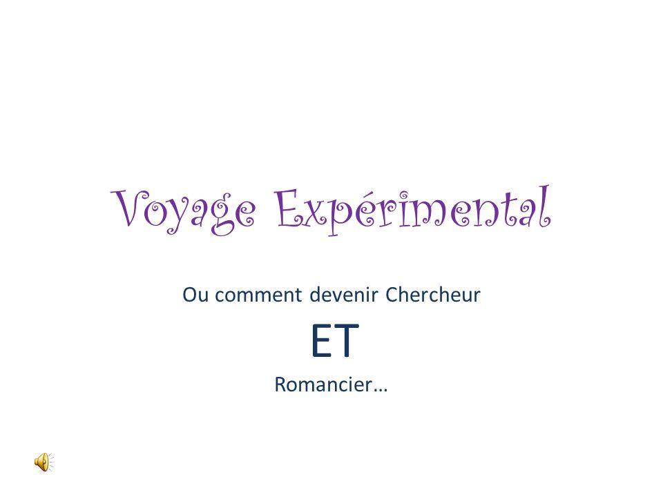 Voyage Expérimental Ou comment devenir Chercheur ET Romancier…