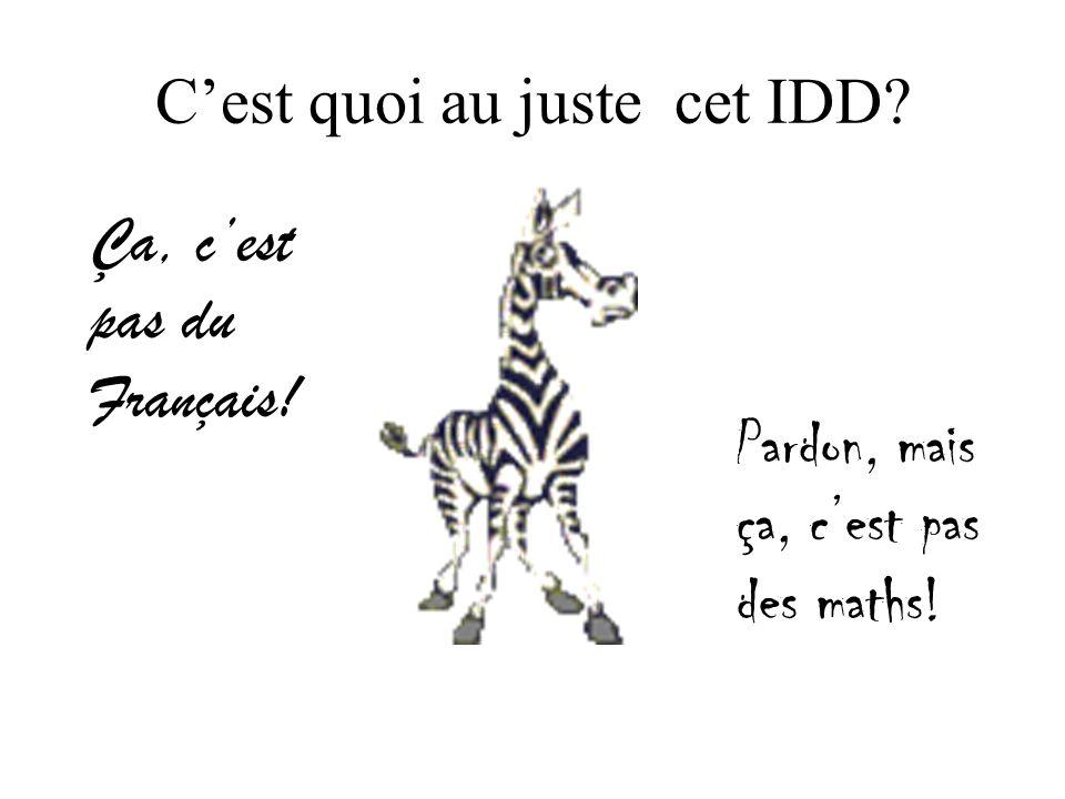 Cest quoi au juste cet IDD Ça, cest pas du Français! Pardon, mais ça, cest pas des maths!