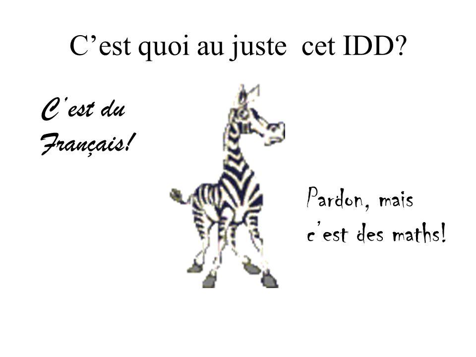 Cest quoi au juste cet IDD Cest du Français! Pardon, mais cest des maths!