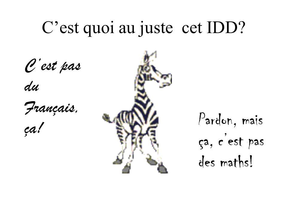 Cest quoi au juste cet IDD Cest pas du Français, ça! Pardon, mais ça, cest pas des maths!