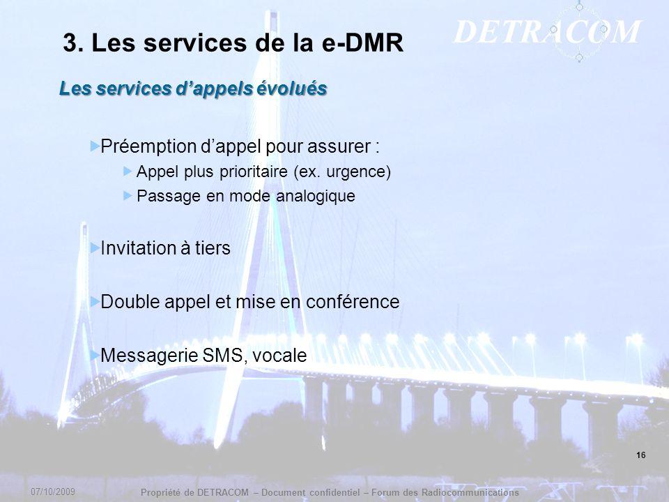 DETRACOM Propriété de DETRACOM – Document confidentiel – Forum des Radiocommunications 16 3. Les services de la e-DMR Les services dappels évolués Pré