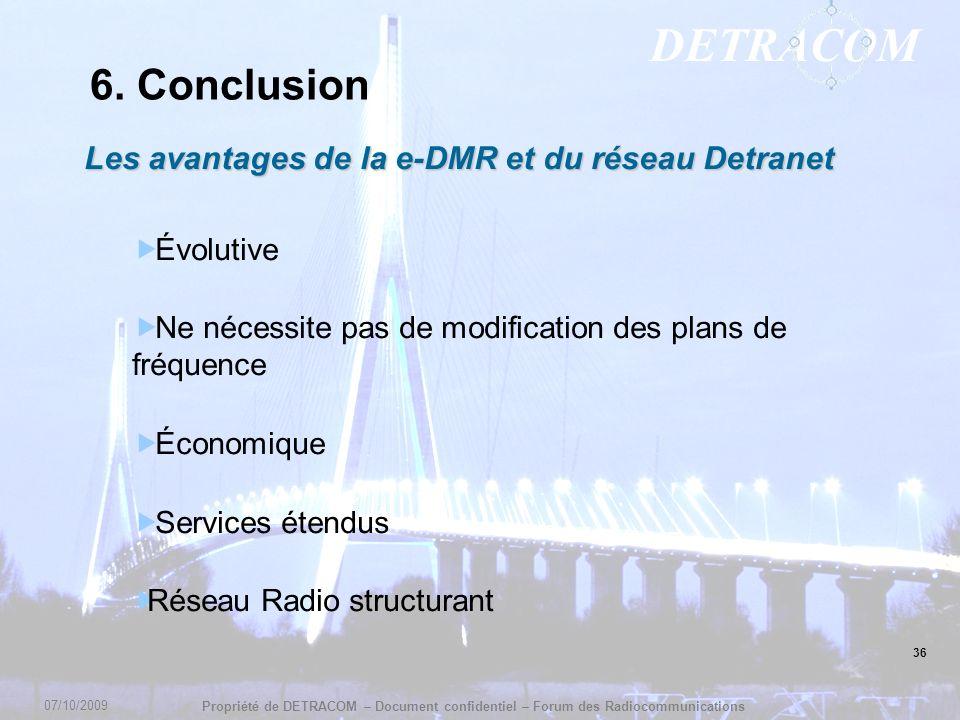 DETRACOM Propriété de DETRACOM – Document confidentiel – Forum des Radiocommunications 36 6. Conclusion Les avantages de la e-DMR et du réseau Detrane
