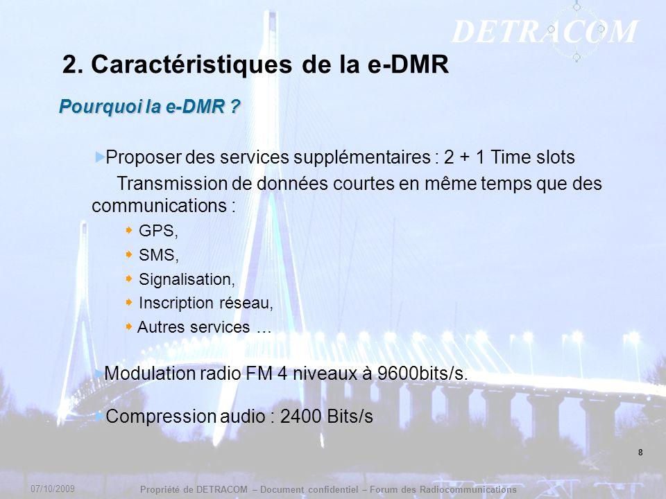 DETRACOM Propriété de DETRACOM – Document confidentiel – Forum des Radiocommunications 8 2. Caractéristiques de la e-DMR Pourquoi la e-DMR ? Proposer