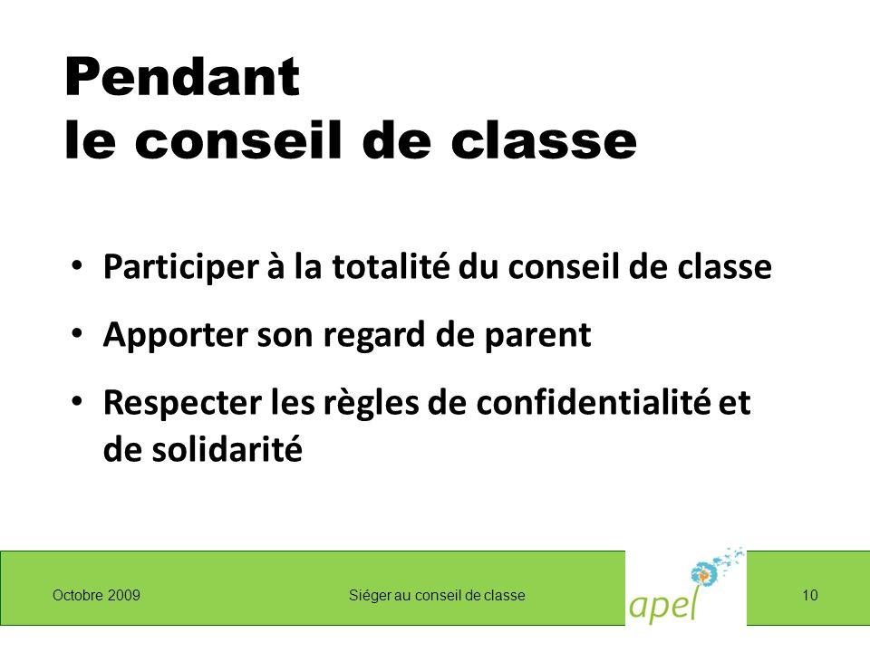 Pendant le conseil de classe Participer à la totalité du conseil de classe Apporter son regard de parent Respecter les règles de confidentialité et de solidarité Octobre 2009 Siéger au conseil de classe 10