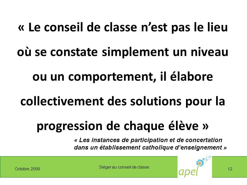 « Le conseil de classe nest pas le lieu où se constate simplement un niveau ou un comportement, il élabore collectivement des solutions pour la progre
