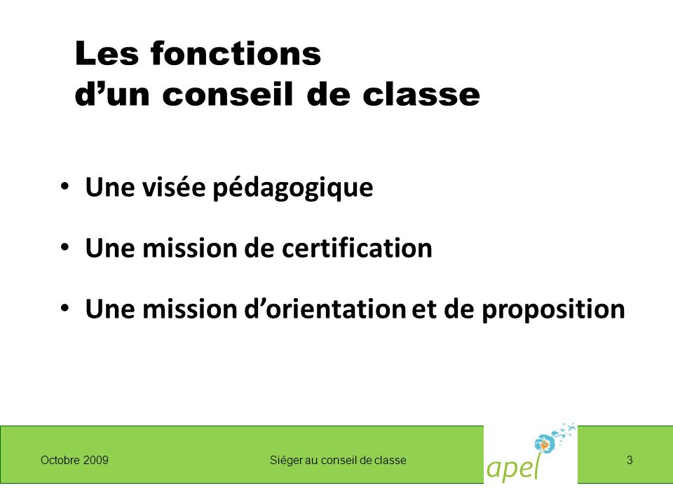 Les fonctions dun conseil de classe Une visée pédagogique Une mission de certification Une mission dorientation et de proposition Octobre 2009 Siéger