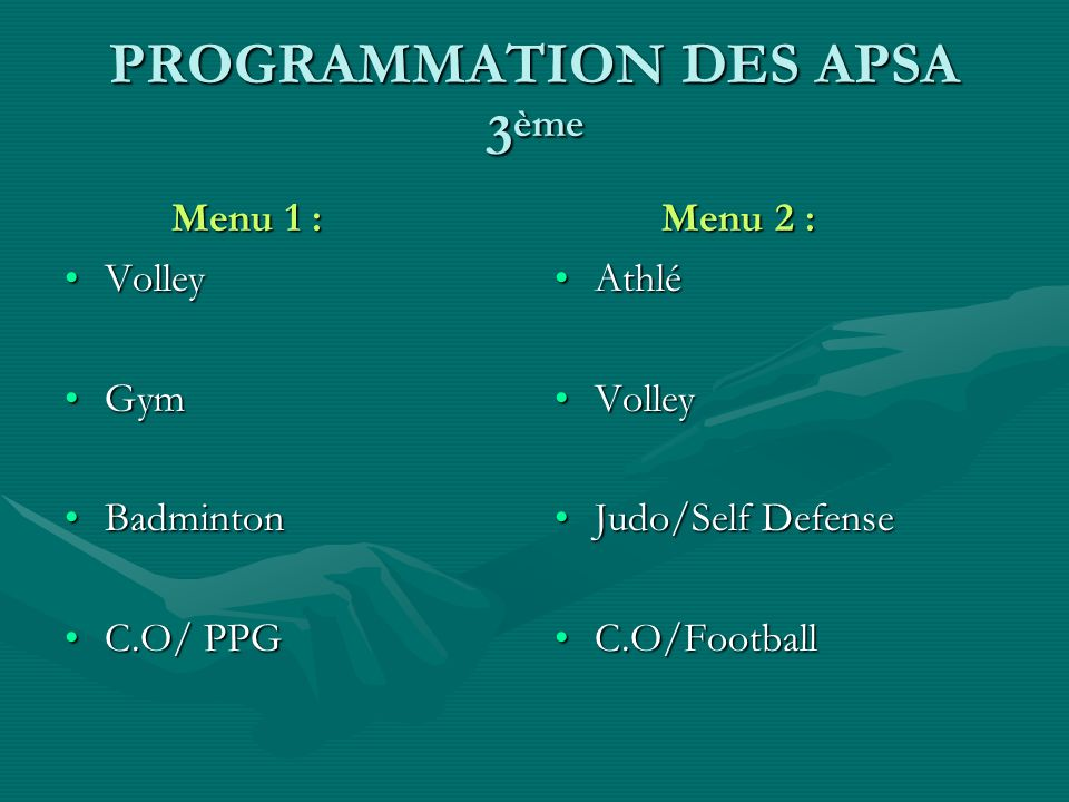 PROGRAMMATION DES APSA 3 ème Menu 2 : Athlé Volley Judo/Self Defense C.O/Football Menu 1 : VolleyVolley GymGym BadmintonBadminton C.O/ PPGC.O/ PPG