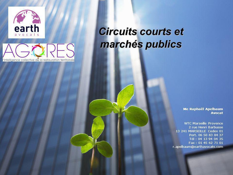 Circuits courts et marchés publics Me Raphaël Apelbaum Avocat WTC Marseille Provence 2 rue Henri Barbusse 13 241 MARSEILLE Cedex 01 Port. 06 50 83 84