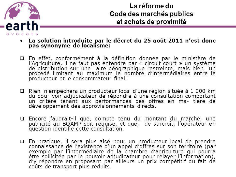 La réforme du Code des marchés publics et achats de proximité La solution introduite par le décret du 25 août 2011 nest donc pas synonyme de localisme