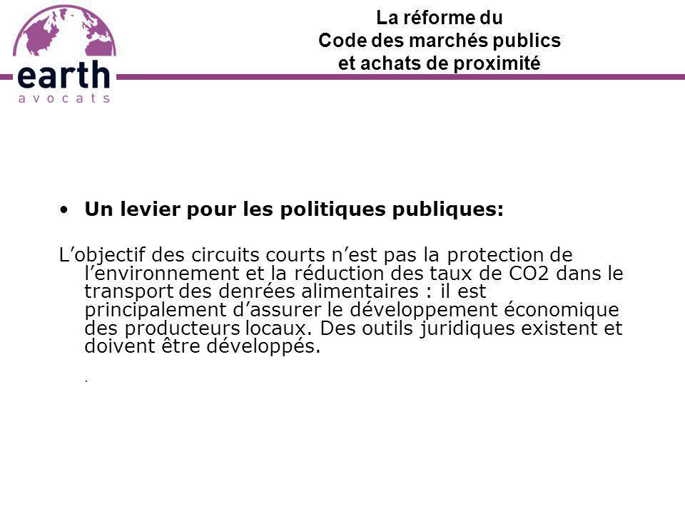 La réforme du Code des marchés publics et achats de proximité Un levier pour les politiques publiques: Lobjectif des circuits courts nest pas la prote