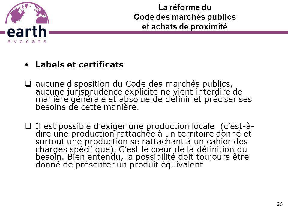 La réforme du Code des marchés publics et achats de proximité Labels et certificats aucune disposition du Code des marchés publics, aucune jurispruden