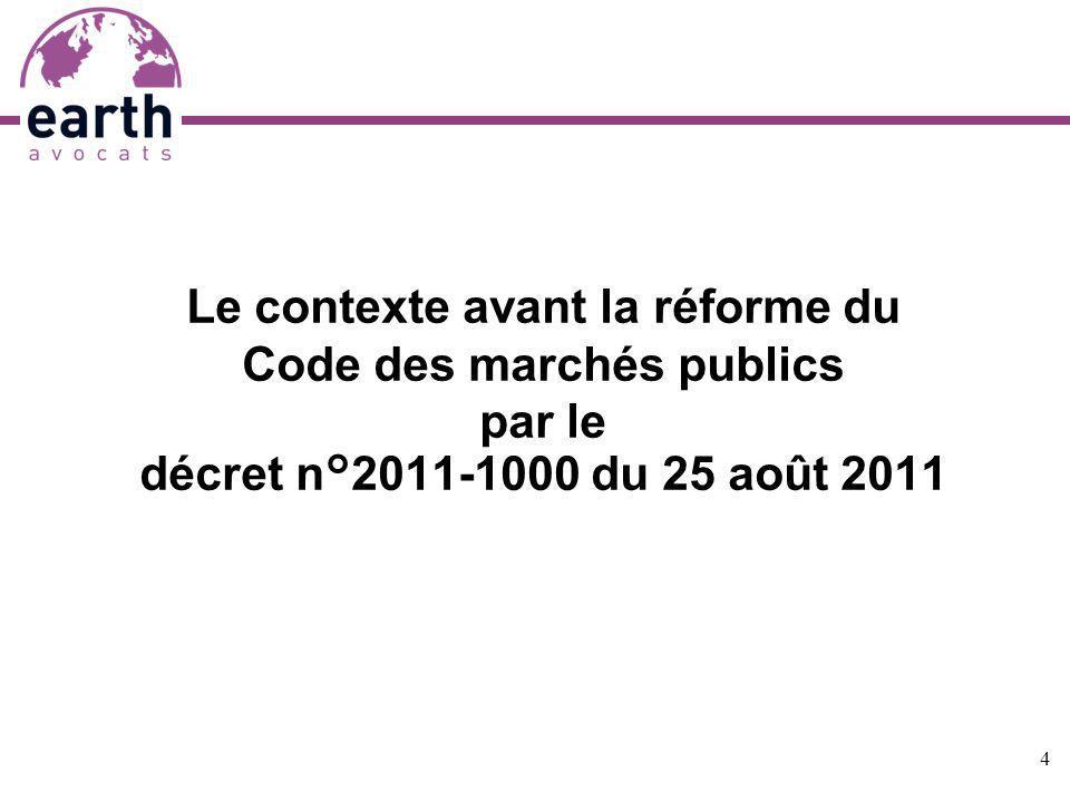Le contexte avant la réforme du Code des marchés publics par le décret n°2011-1000 du 25 août 2011 4
