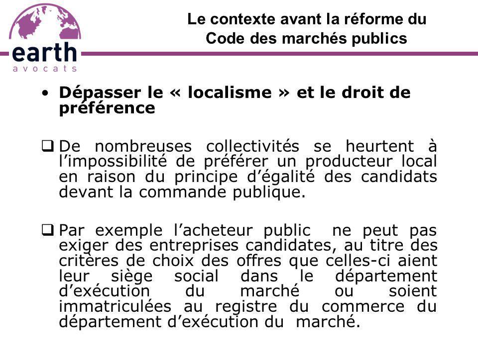 Le contexte avant la réforme du Code des marchés publics Dépasser le « localisme » et le droit de préférence De nombreuses collectivités se heurtent à