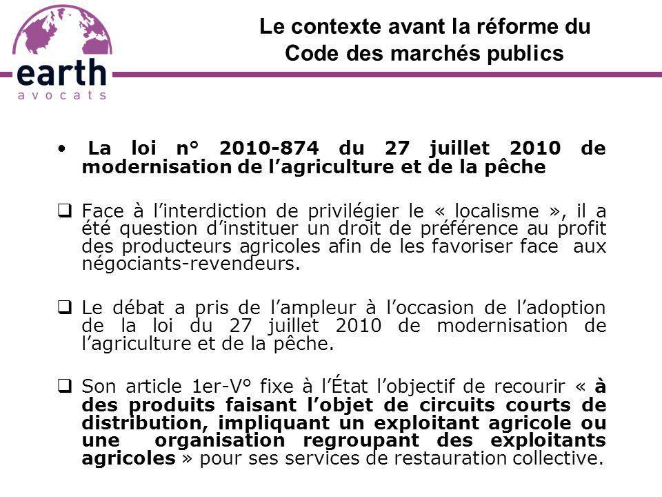 Le contexte avant la réforme du Code des marchés publics La loi n° 2010-874 du 27 juillet 2010 de modernisation de lagriculture et de la pêche Face à