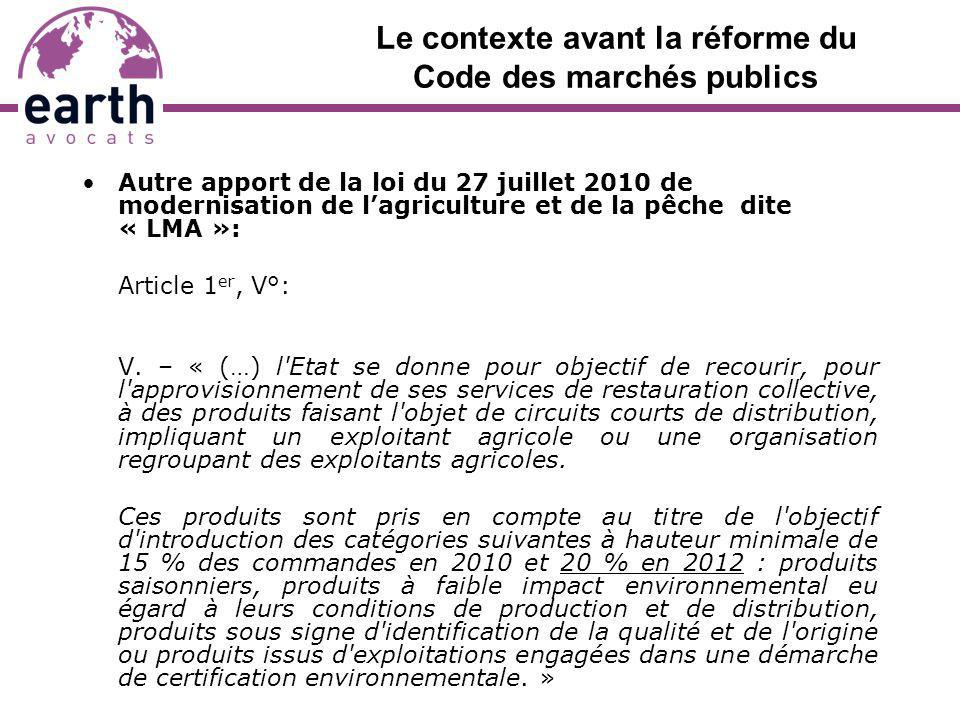 Le contexte avant la réforme du Code des marchés publics Autre apport de la loi du 27 juillet 2010 de modernisation de lagriculture et de la pêche dit