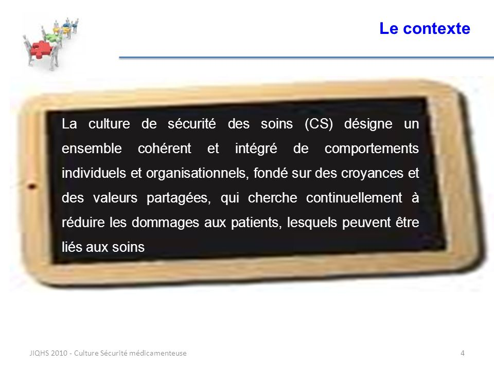 JIQHS 2010 - Culture Sécurité médicamenteuse4 La culture de sécurité des soins (CS) désigne un ensemble cohérent et intégré de comportements individue