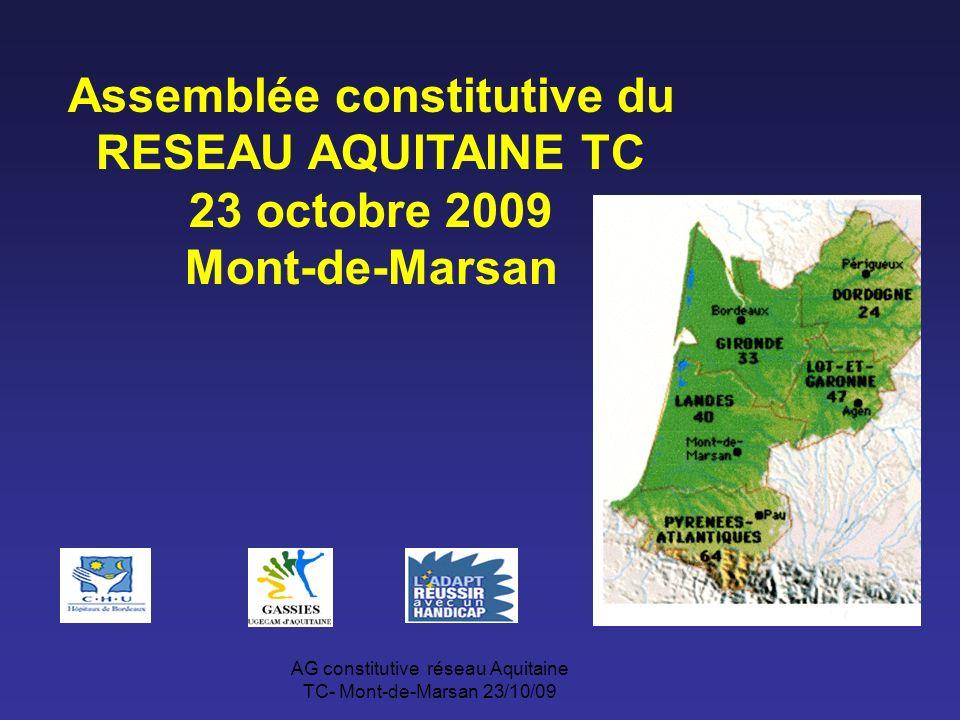AG constitutive réseau Aquitaine TC- Mont-de-Marsan 23/10/09 Assemblée constitutive du RESEAU AQUITAINE TC 23 octobre 2009 Mont-de-Marsan