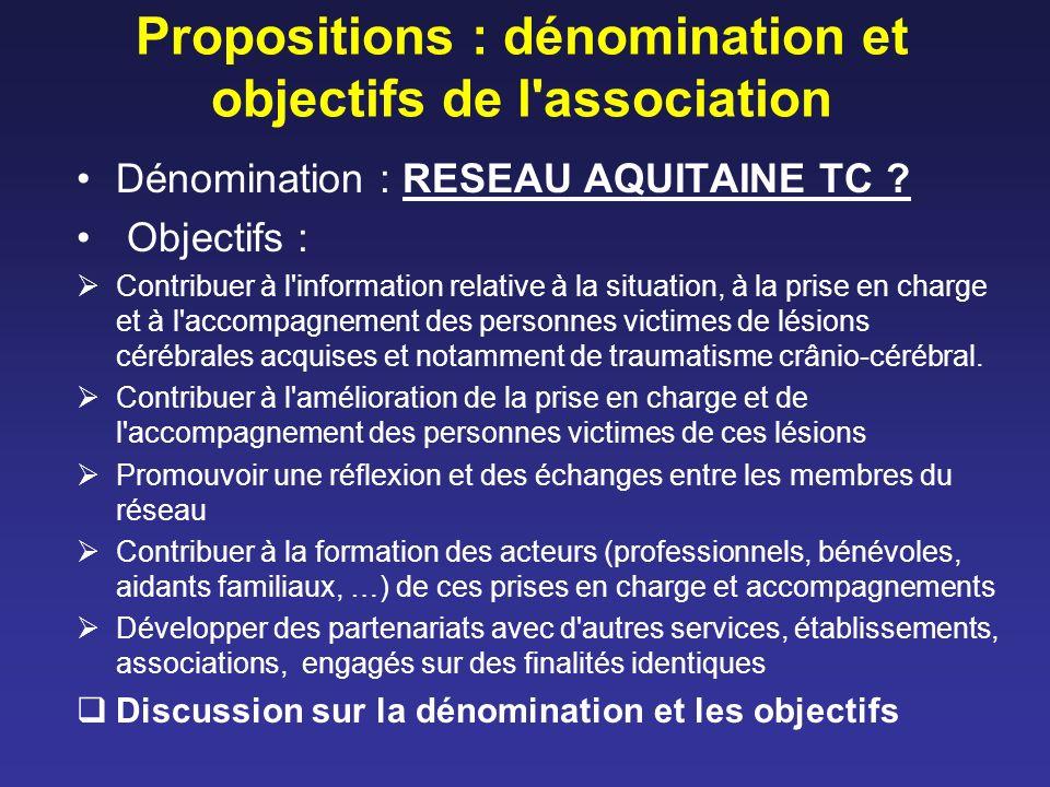 Propositions : dénomination et objectifs de l association Dénomination : RESEAU AQUITAINE TC .