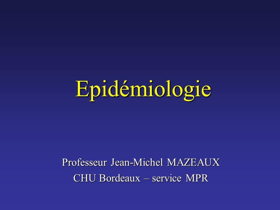 Epidémiologie Professeur Jean-Michel MAZEAUX CHU Bordeaux – service MPR