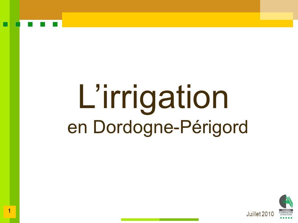 Juillet 2010 1 Lirrigation en Dordogne-Périgord Lirrigation en Dordogne-Périgord