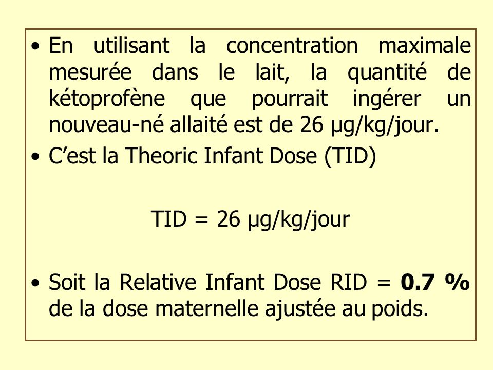 En utilisant la concentration maximale mesurée dans le lait, la quantité de kétoprofène que pourrait ingérer un nouveau-né allaité est de 26 µg/kg/jou
