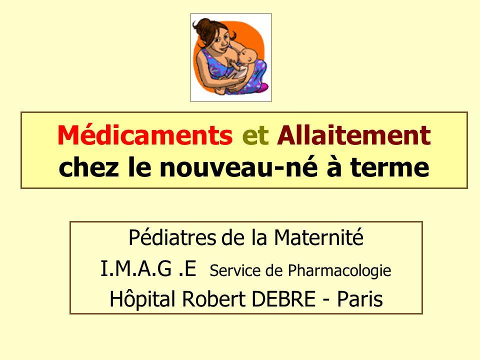 Médicaments et Allaitement chez le nouveau-né à terme Pédiatres de la Maternité I.M.A.G.E Service de Pharmacologie Hôpital Robert DEBRE - Paris