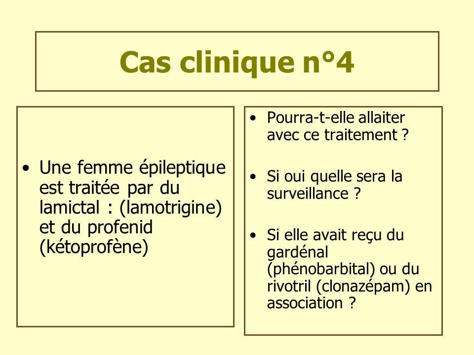 Cas clinique n°4 Une femme épileptique est traitée par du lamictal : (lamotrigine) et du profenid (kétoprofène) Pourra-t-elle allaiter avec ce traitem