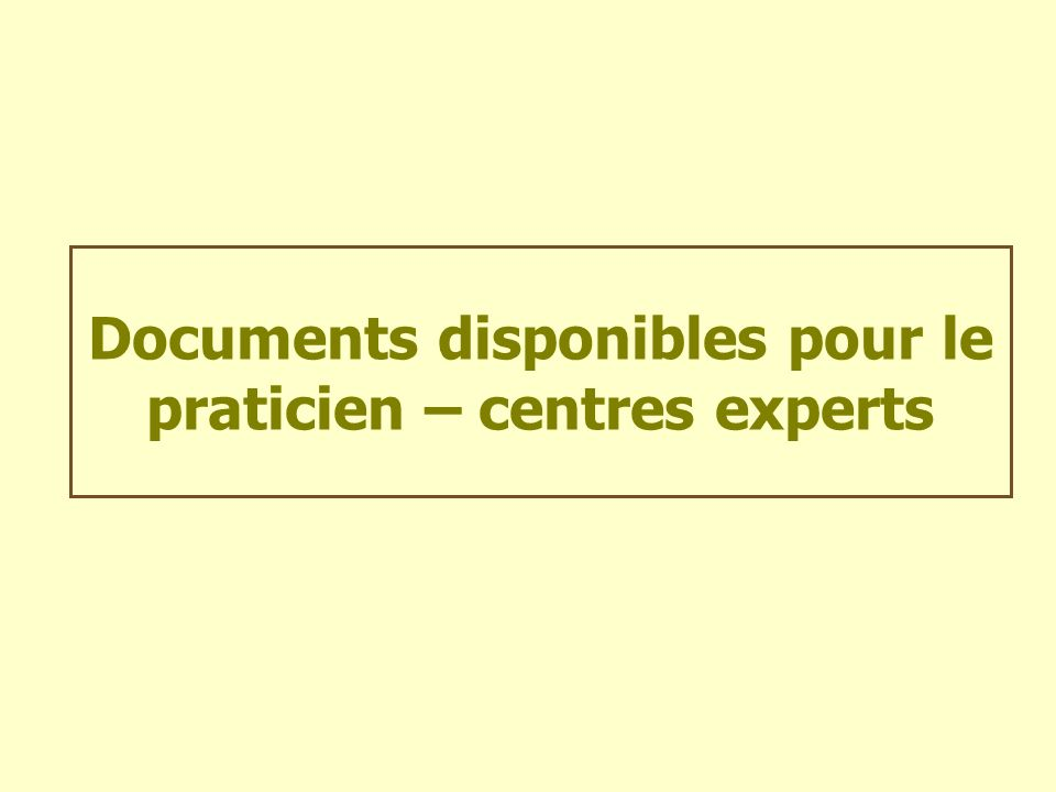 Documents disponibles pour le praticien – centres experts