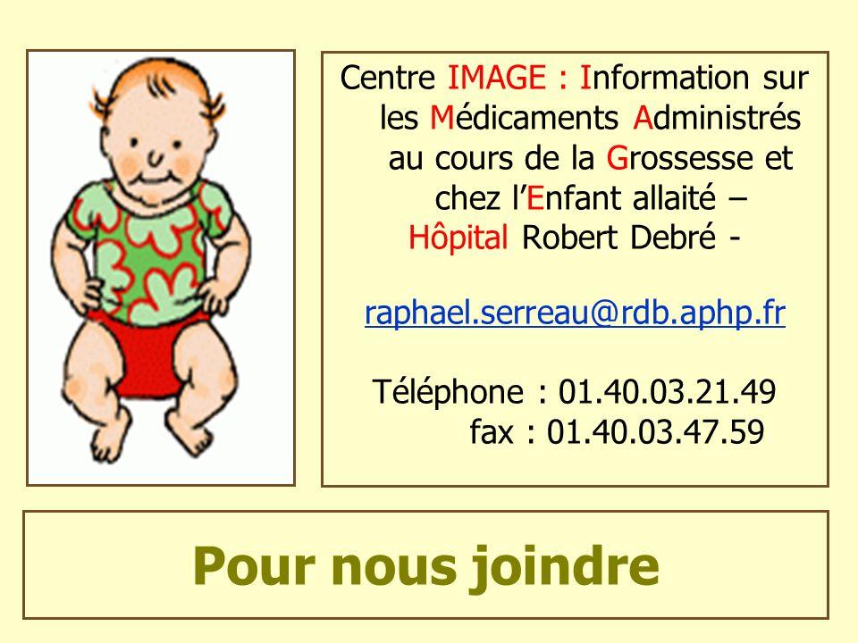 Pour nous joindre Centre IMAGE : Information sur les Médicaments Administrés au cours de la Grossesse et chez lEnfant allaité – Hôpital Robert Debré -