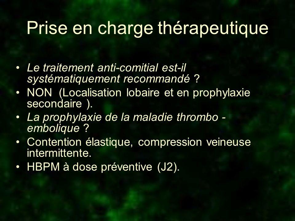 Prise en charge thérapeutique Le traitement anti-comitial est-il systématiquement recommandé ? NON (Localisation lobaire et en prophylaxie secondaire