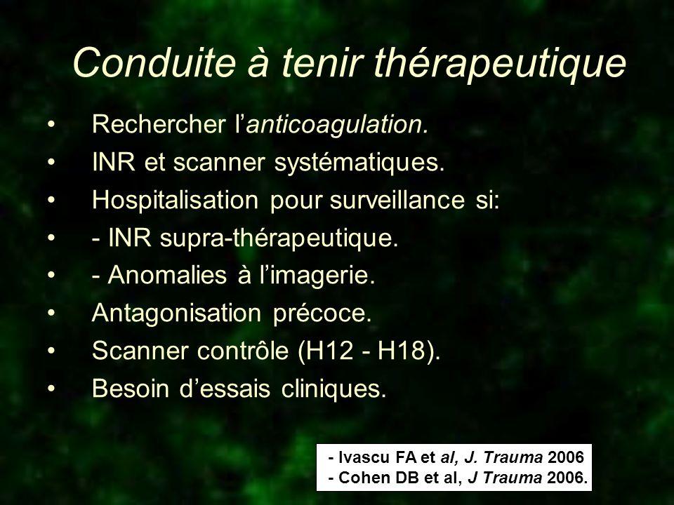 Conduite à tenir thérapeutique Rechercher lanticoagulation. INR et scanner systématiques. Hospitalisation pour surveillance si: - INR supra-thérapeuti