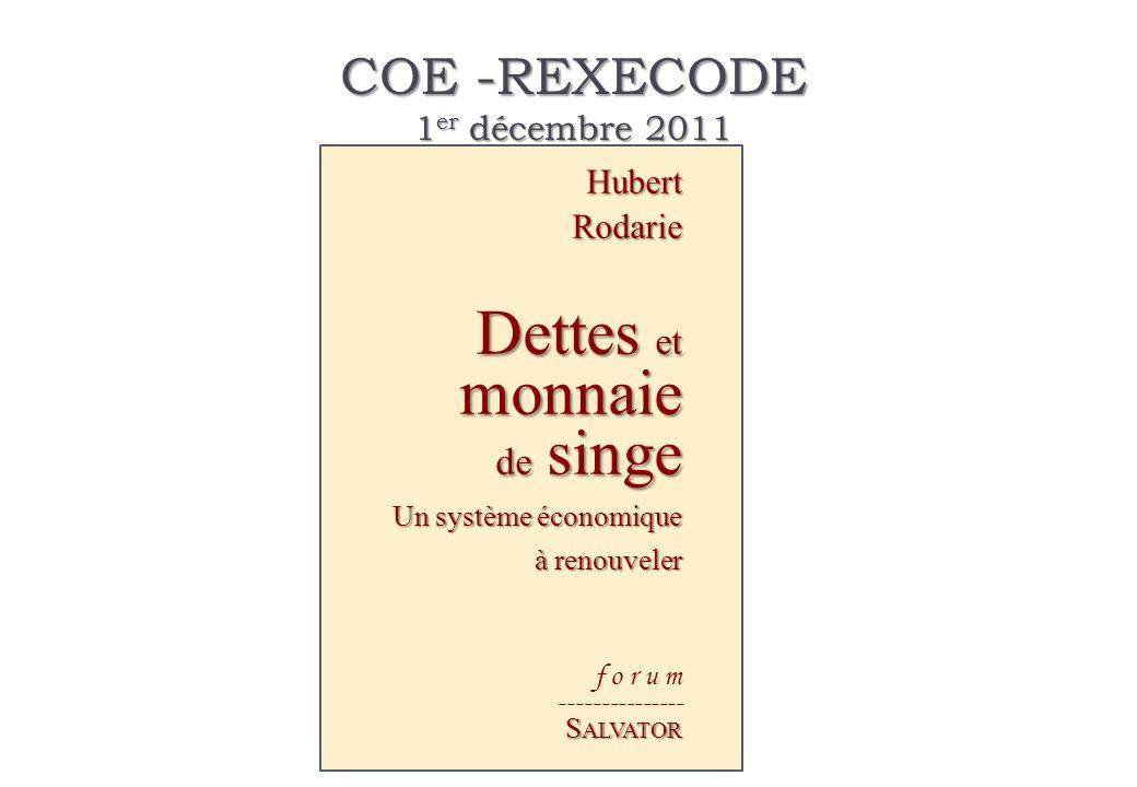 COE -REXECODE 1 er décembre 2011 HubertRodarie Dettes et monnaie de singe Un système économique à renouveler f o r u m --------------- S ALVATOR