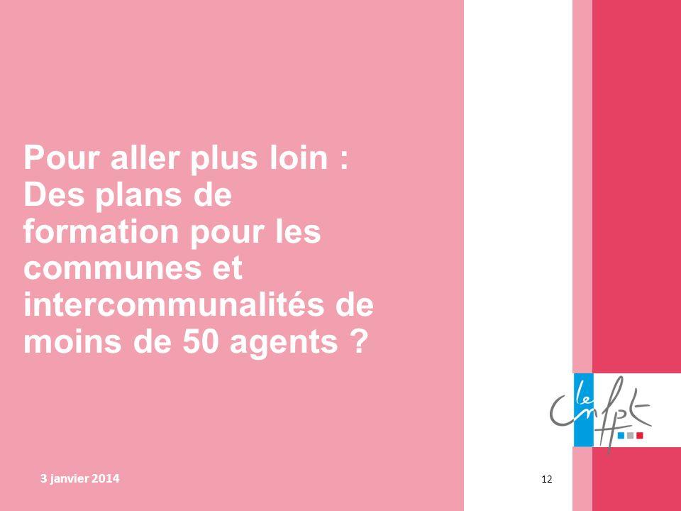 Pour aller plus loin : Des plans de formation pour les communes et intercommunalités de moins de 50 agents ? 3 janvier 2014 12