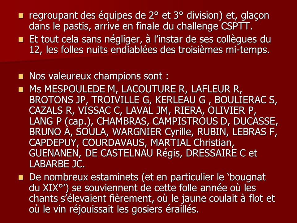 regroupant des équipes de 2° et 3° division) et, glaçon dans le pastis, arrive en finale du challenge CSPTT. regroupant des équipes de 2° et 3° divisi