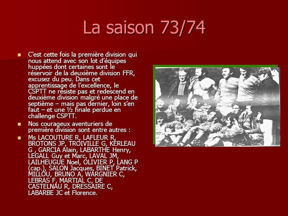 La saison 73/74 Cest cette fois la première division qui nous attend avec son lot déquipes huppées dont certaines sont le réservoir de la deuxième division FFR, excusez du peu.