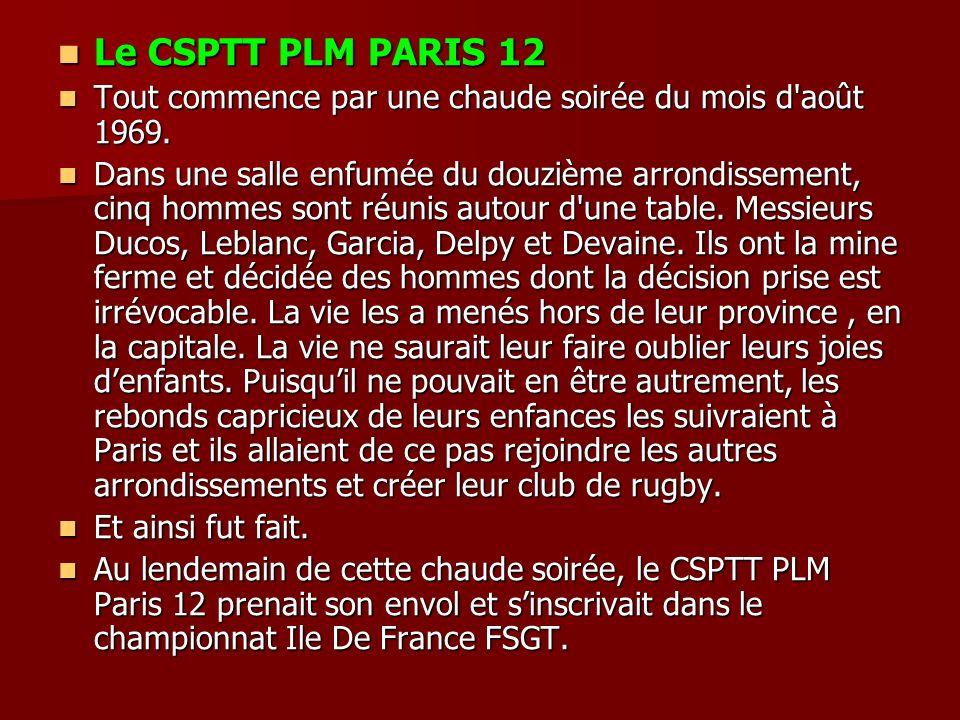 Le CSPTT PLM PARIS 12 Le CSPTT PLM PARIS 12 Tout commence par une chaude soirée du mois d'août 1969. Tout commence par une chaude soirée du mois d'aoû