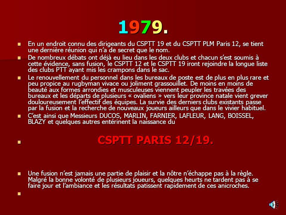1979.1979.1979.1979. En un endroit connu des dirigeants du CSPTT 19 et du CSPTT PLM Paris 12, se tient une dernière réunion qui na de secret que le no
