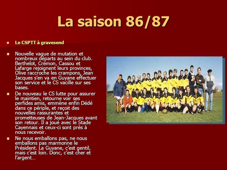 La saison 86/87 Le CSPTT à gravesend Le CSPTT à gravesend Nouvelle vague de mutation et nombreux départs au sein du club. Berthelot, Crémon, Cassou et