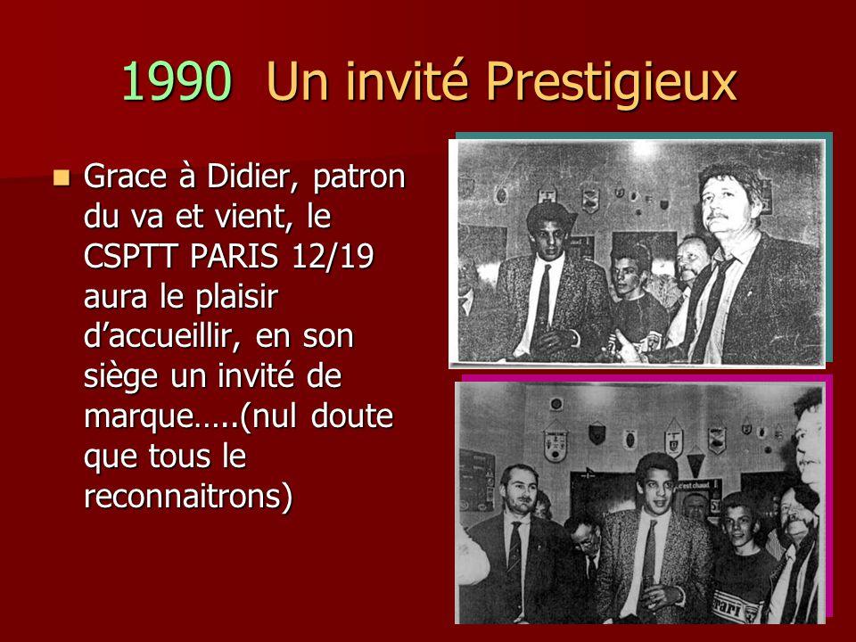 1990 Un invité Prestigieux Grace à Didier, patron du va et vient, le CSPTT PARIS 12/19 aura le plaisir daccueillir, en son siège un invité de marque…..(nul doute que tous le reconnaitrons) Grace à Didier, patron du va et vient, le CSPTT PARIS 12/19 aura le plaisir daccueillir, en son siège un invité de marque…..(nul doute que tous le reconnaitrons)