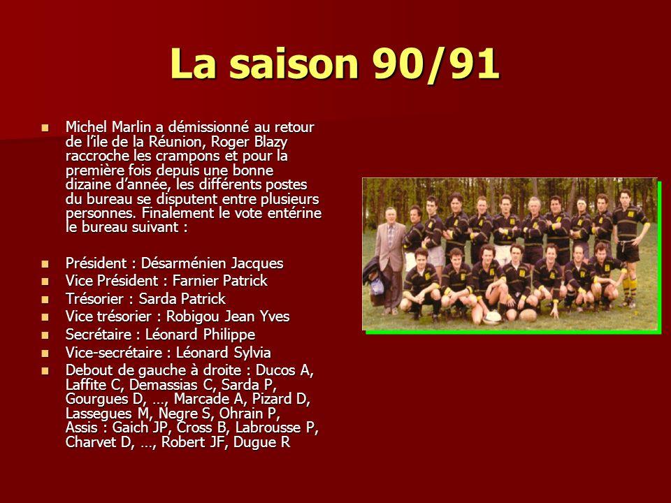 La saison 90/91 Michel Marlin a démissionné au retour de lile de la Réunion, Roger Blazy raccroche les crampons et pour la première fois depuis une bonne dizaine dannée, les différents postes du bureau se disputent entre plusieurs personnes.