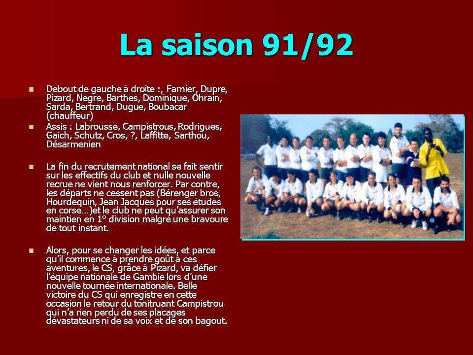 La saison 91/92 Debout de gauche à droite :, Farnier, Dupre, Pizard, Negre, Barthes, Dominique, Ohrain, Sarda, Bertrand, Dugue, Boubacar (chauffeur) D