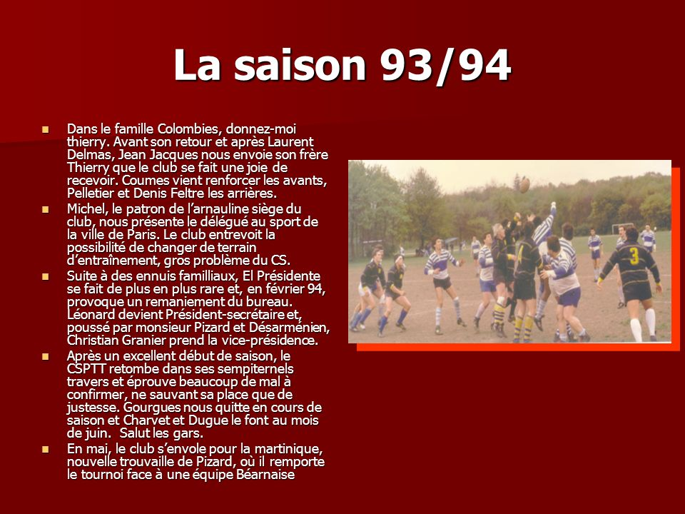 La saison 93/94 Dans le famille Colombies, donnez-moi thierry. Avant son retour et après Laurent Delmas, Jean Jacques nous envoie son frère Thierry qu