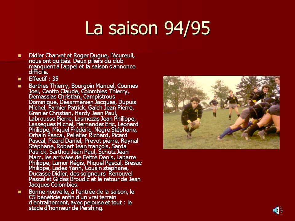 La saison 94/95 Didier Charvet et Roger Dugue, lécureuil, nous ont quittés. Deux piliers du club manquent à lappel et la saison sannonce difficile. Di