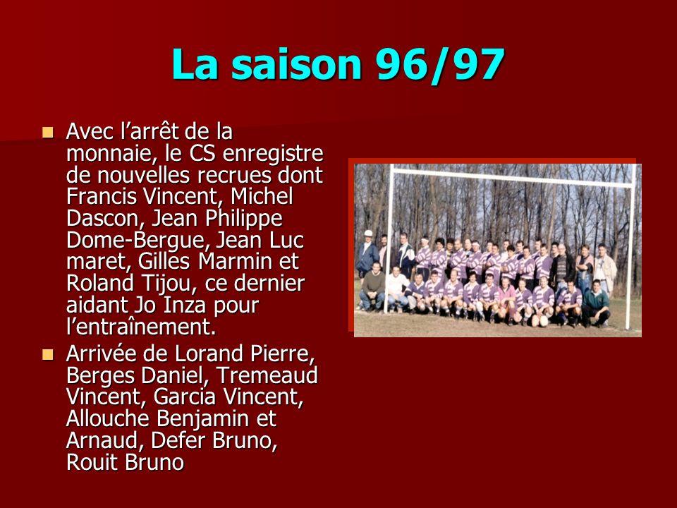 La saison 96/97 Avec larrêt de la monnaie, le CS enregistre de nouvelles recrues dont Francis Vincent, Michel Dascon, Jean Philippe Dome-Bergue, Jean
